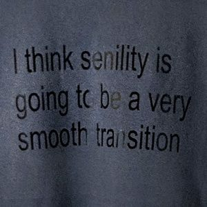 Shirts - Senility Is Going To Be Smooth Transition T Shirt